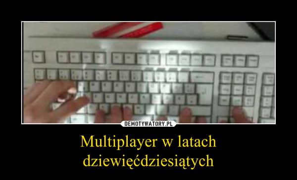 Multiplayer w latach dziewięćdziesiątych –