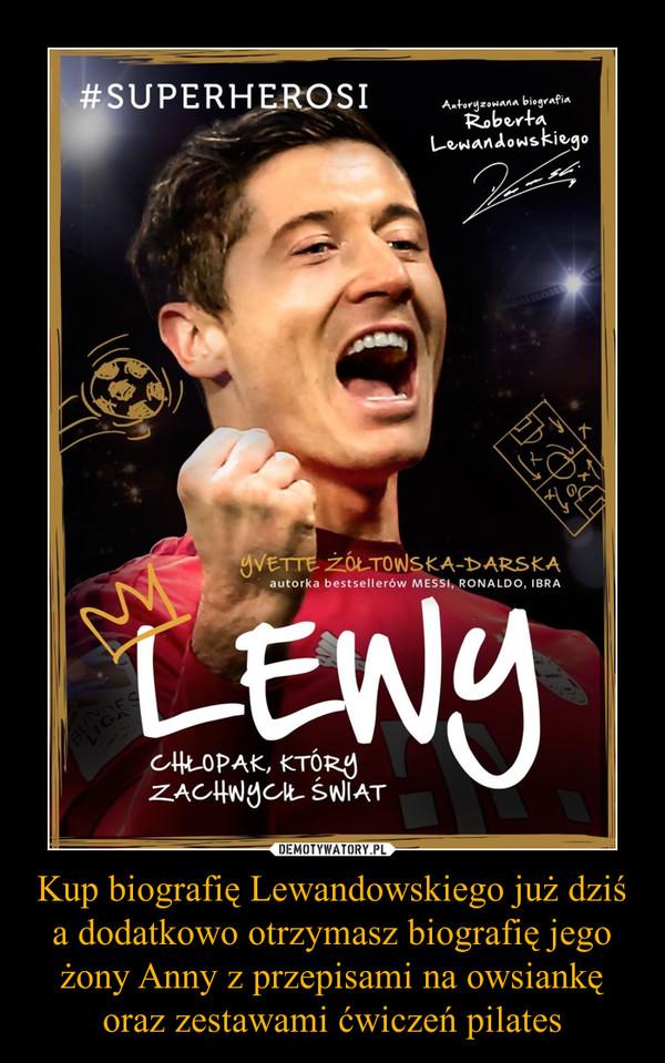Kup biografię Lewandowskiego już dziś a dodatkowo otrzymasz biografię jego żony Anny z przepisami na owsiankę oraz zestawami ćwiczeń pilates –