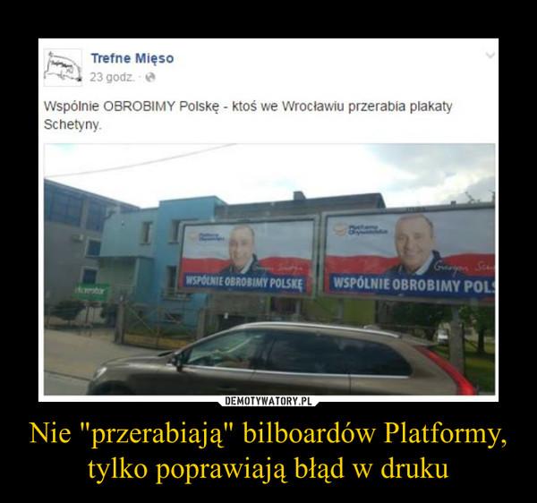 """Nie """"przerabiają"""" bilboardów Platformy,tylko poprawiają błąd w druku –  Wspólnie OBROBIMY Polskę - ktoś we Wrocławiu przerabia plakaty Schetyny."""