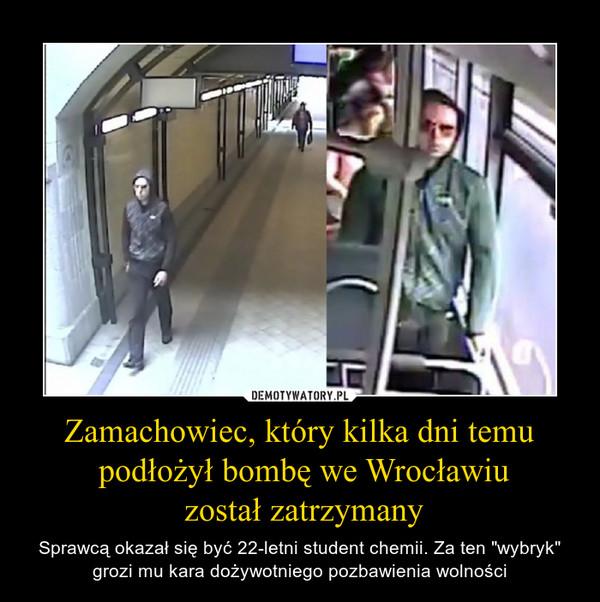"""Zamachowiec, który kilka dni temu podłożył bombę we Wrocławiu został zatrzymany – Sprawcą okazał się być 22-letni student chemii. Za ten """"wybryk"""" grozi mu kara dożywotniego pozbawienia wolności"""