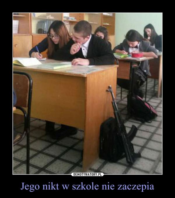 Jego nikt w szkole nie zaczepia –
