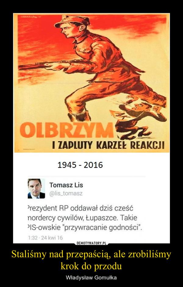 Staliśmy nad przepaścią, ale zrobiliśmy krok do przodu – Władysław Gomułka