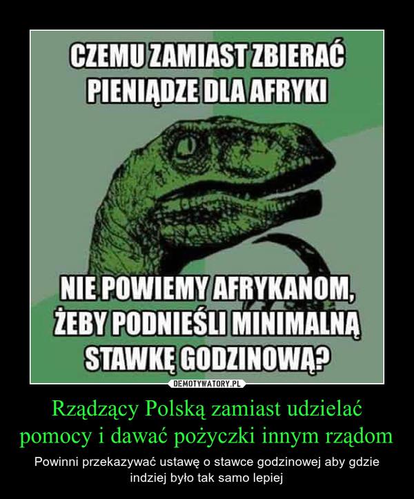 Rządzący Polską zamiast udzielać pomocy i dawać pożyczki innym rządom – Powinni przekazywać ustawę o stawce godzinowej aby gdzie indziej było tak samo lepiej