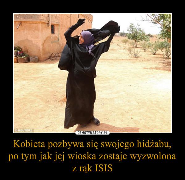 Kobieta pozbywa się swojego hidżabu, po tym jak jej wioska zostaje wyzwolona z rąk ISIS –