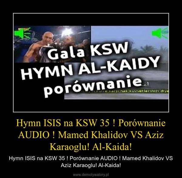 Hymn ISIS na KSW 35 ! Porównanie AUDIO ! Mamed Khalidov VS Aziz Karaoglu! Al-Kaida! – Hymn ISIS na KSW 35 ! Porównanie AUDIO ! Mamed Khalidov VS Aziz Karaoglu! Al-Kaida!