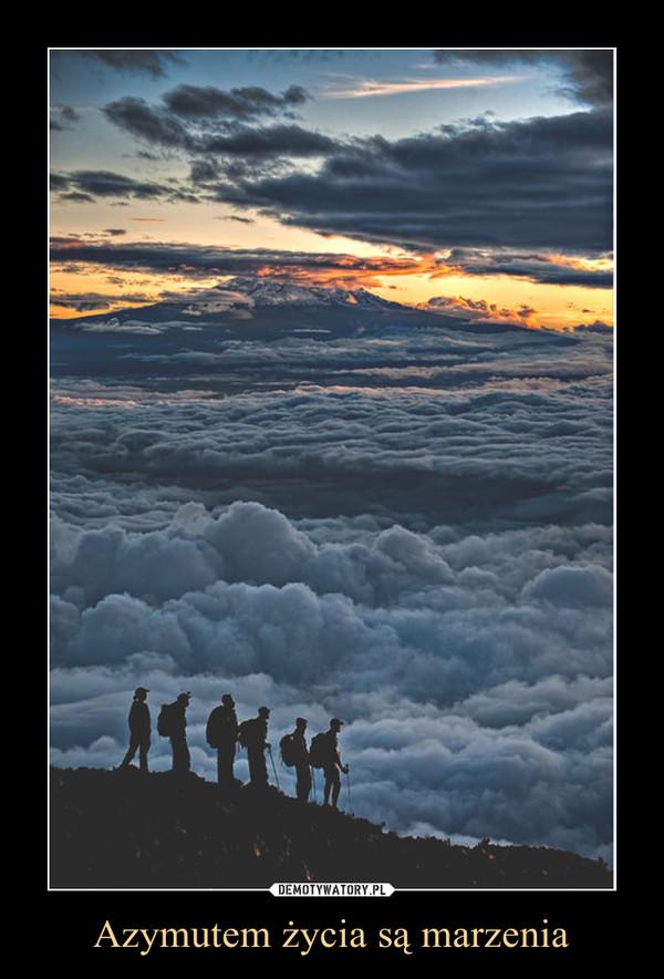 Azymutem życia są marzenia –