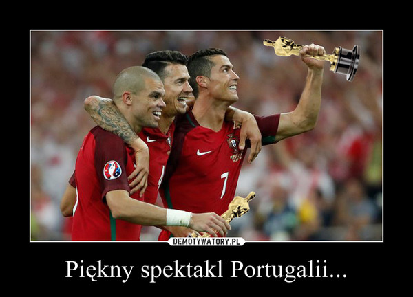 Piękny spektakl Portugalii... –