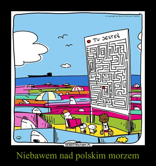 Niebawem nad polskim morzem –