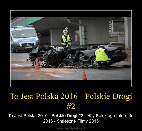To Jest Polska 2016 - Polskie Drogi #2 – To Jest Polska 2016 - Polskie Drogi #2 - Hity Polskiego Internetu 2016 - Śmieszne Filmy 2016