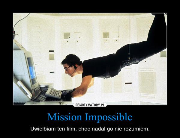 Mission Impossible – Uwielbiam ten film, choc nadal go nie rozumiem.