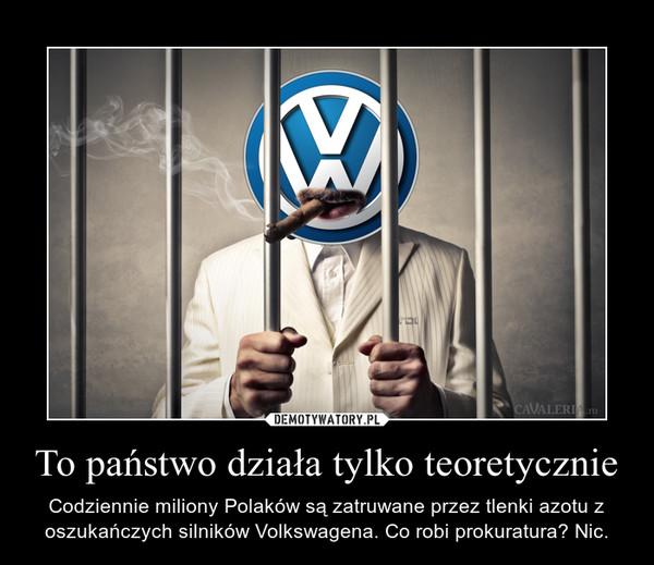 To państwo działa tylko teoretycznie – Codziennie miliony Polaków są zatruwane przez tlenki azotu z oszukańczych silników Volkswagena. Co robi prokuratura? Nic.