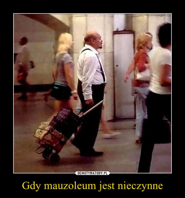 Gdy mauzoleum jest nieczynne –
