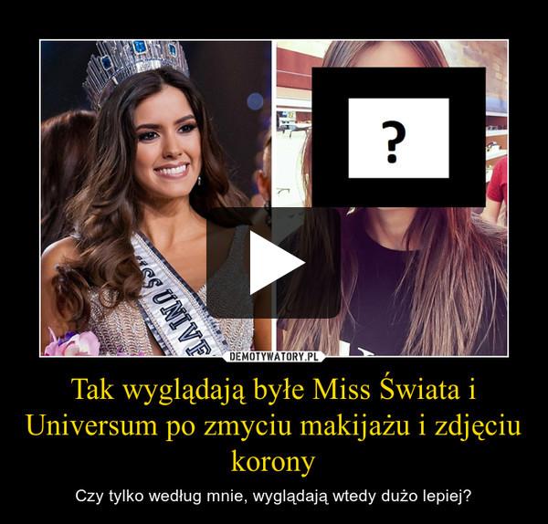Tak wyglądają byłe Miss Świata i Universum po zmyciu makijażu i zdjęciu korony – Czy tylko według mnie, wyglądają wtedy dużo lepiej?