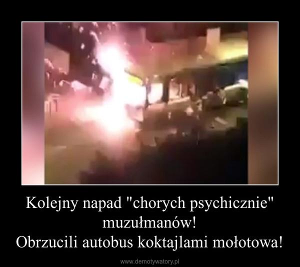 """Kolejny napad """"chorych psychicznie"""" muzułmanów!Obrzucili autobus koktajlami mołotowa! –"""