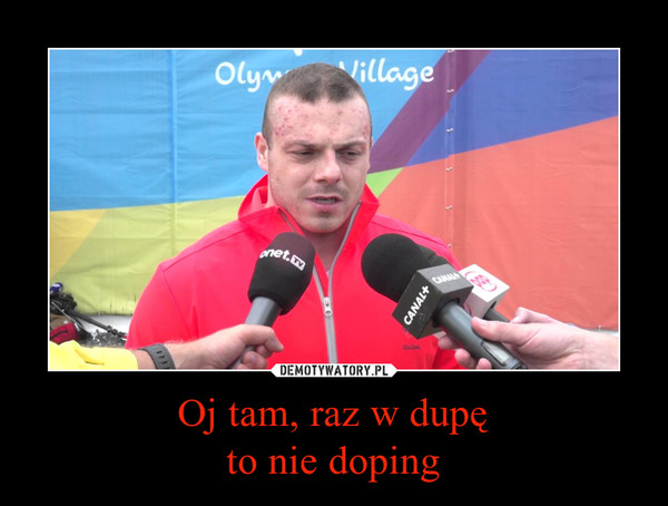Oj tam, raz w dupęto nie doping –