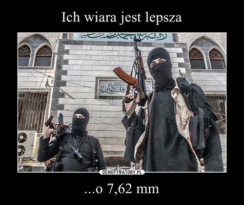 Ich wiara jest lepsza ...o 7,62 mm
