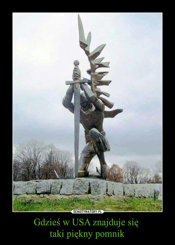 Gdzieś w USA znajduje się taki piękny pomnik –