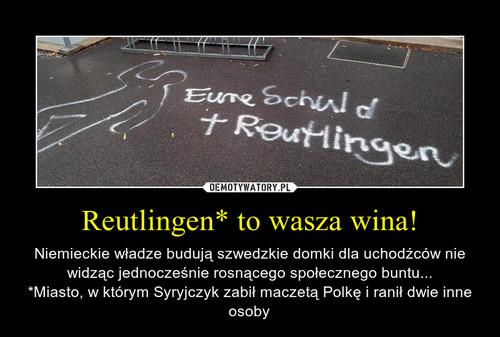 Reutlingen* to wasza wina!