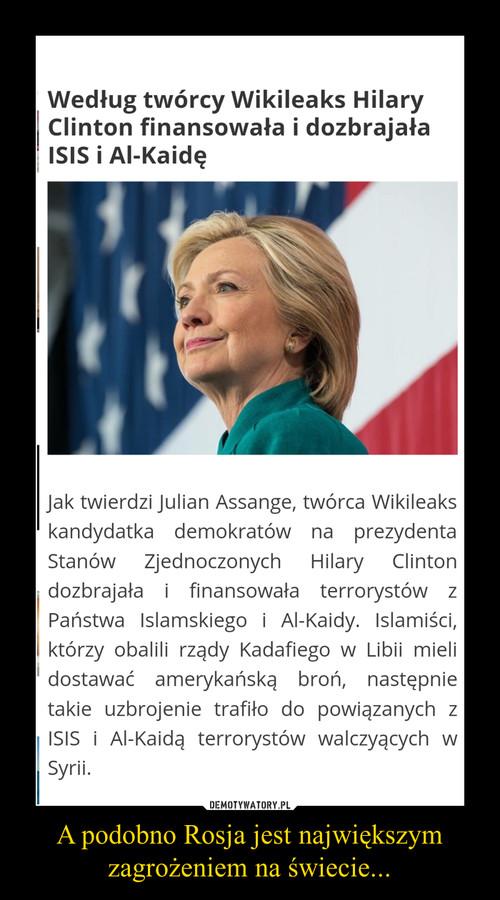 A podobno Rosja jest największym zagrożeniem na świecie...