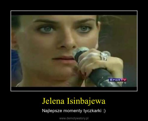 Jelena Isinbajewa – Najlepsze momenty tyczkarki :)