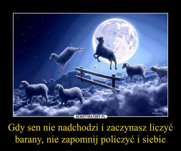 Gdy sen nie nadchodzi i zaczynasz liczyć barany, nie zapomnij policzyć i siebie –