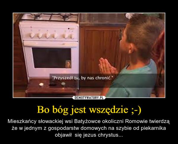 Bo bóg jest wszędzie ;-) – Mieszkańcy słowackiej wsi Batyżowce okoliczni Romowie twierdzą że w jednym z gospodarstw domowych na szybie od piekarnika objawił  się jezus chrystus...