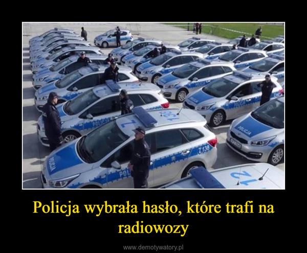 Policja wybrała hasło, które trafi na radiowozy –