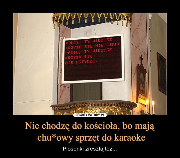 Nie chodzę do kościoła, bo mają chu*owy sprzęt do karaoke – Piosenki zresztą też...