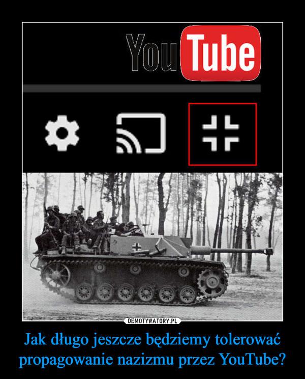 Jak długo jeszcze będziemy tolerować propagowanie nazizmu przez YouTube? –