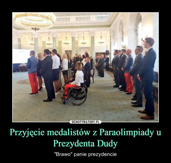 """Przyjęcie medalistów z Paraolimpiady u Prezydenta Dudy – """"Brawo"""" panie prezydencie"""