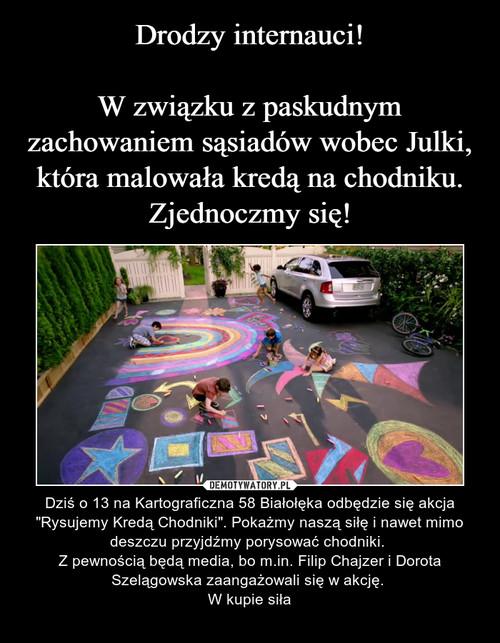 Drodzy internauci!  W związku z paskudnym zachowaniem sąsiadów wobec Julki, która malowała kredą na chodniku. Zjednoczmy się!