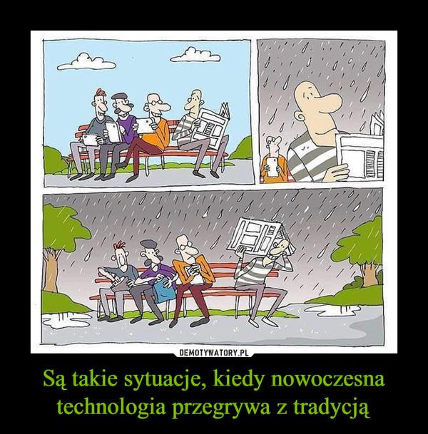 Są takie sytuacje, kiedy nowoczesna technologia przegrywa z tradycją –