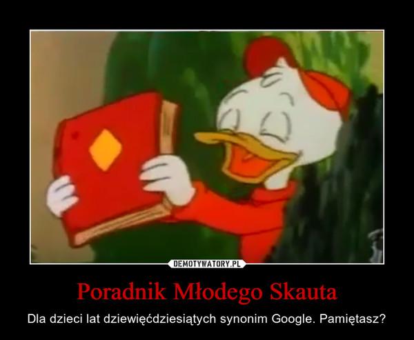 Poradnik Młodego Skauta – Dla dzieci lat dziewięćdziesiątych synonim Google. Pamiętasz?
