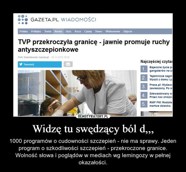 Widzę tu swędzący ból d,,, – 1000 programów o cudowności szczepień - nie ma sprawy. Jeden program o szkodliwości szczepień - przekroczone granice. Wolność słowa i poglądów w mediach wg lemingozy w pełnej okazałości.