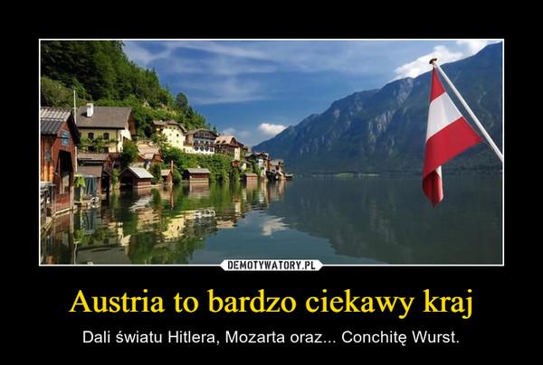 Austria to bardzo ciekawy kraj – Dali światu Hitlera, Mozarta oraz... Conchitę Wurst.