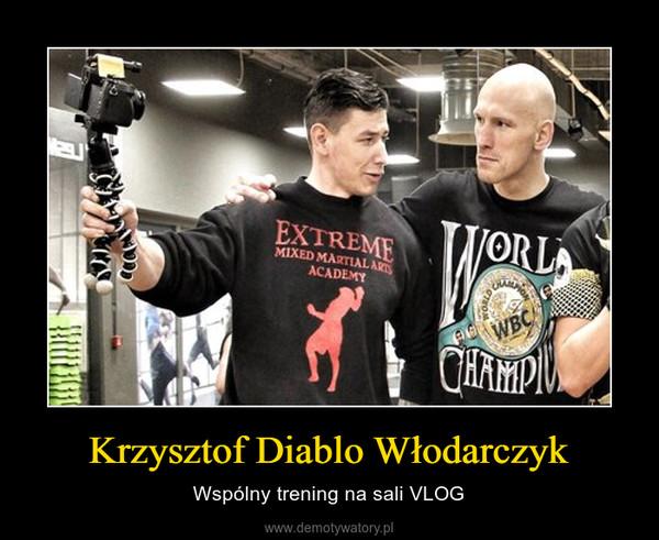 Krzysztof Diablo Włodarczyk – Wspólny trening na sali VLOG