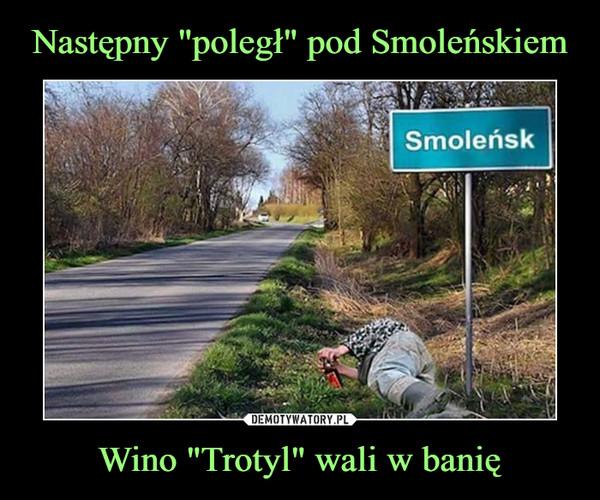 """Wino """"Trotyl"""" wali w banię –  Smoleńsk"""
