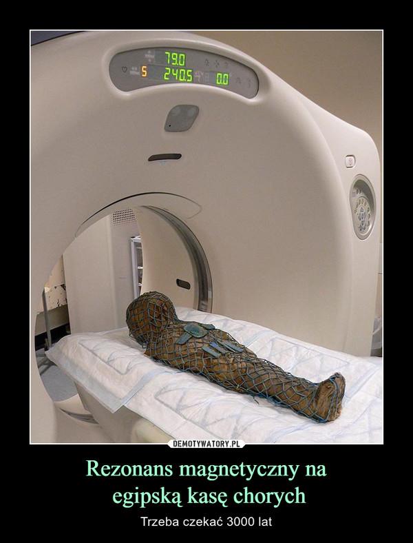 Rezonans magnetyczny na egipską kasę chorych – Trzeba czekać 3000 lat