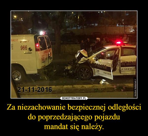 Za niezachowanie bezpiecznej odległości do poprzedzającego pojazdumandat się należy. –