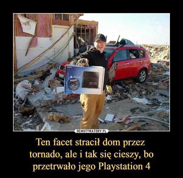 Ten facet stracił dom przez tornado, ale i tak się cieszy, boprzetrwało jego Playstation 4 –