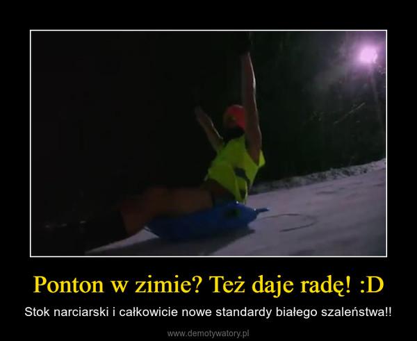 Ponton w zimie? Też daje radę! :D – Stok narciarski i całkowicie nowe standardy białego szaleństwa!!