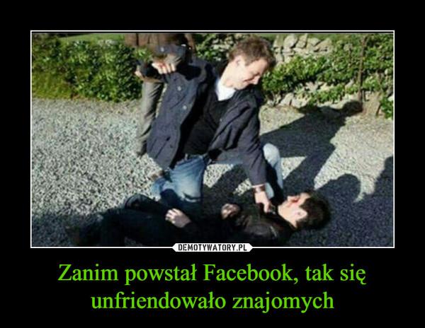 Zanim powstał Facebook, tak się unfriendowało znajomych –