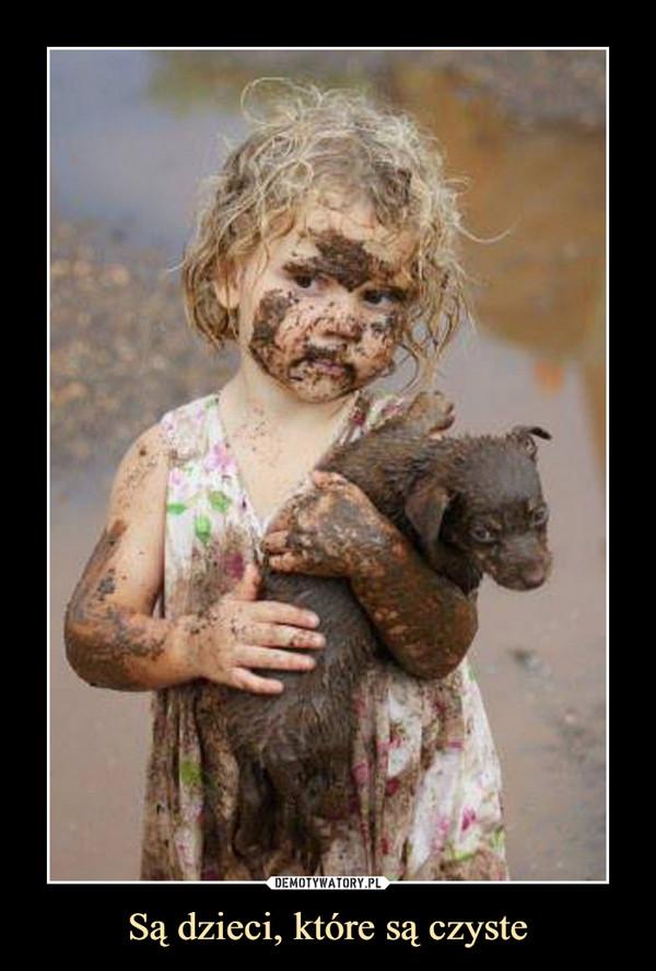 Są dzieci, które są czyste –