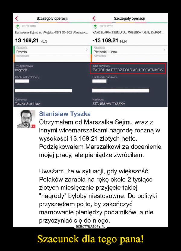 """Szacunek dla tego pana! –  Otrzymałem od Marszałka Sejmu wraz z innymi wicemarszałkami nagrodę roczną w wysokości 13.169,21 złotych netto. Podziękowałem Marszałkowi za docenienie mojej pracy, ale pieniądze zwróciłem.Uważam, że w sytuacji, gdy większość Polaków zarabia na rękę około 2 tysiące złotych miesięcznie przyjęcie takiej """"nagrody"""" byłoby niestosowne. Do polityki przyszedłem po to, by zakończyć marnowanie pieniędzy podatników, a nie przyczyniać się do niego."""