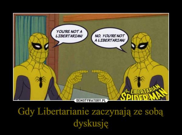 Gdy Libertarianie zaczynają ze sobą dyskusję –