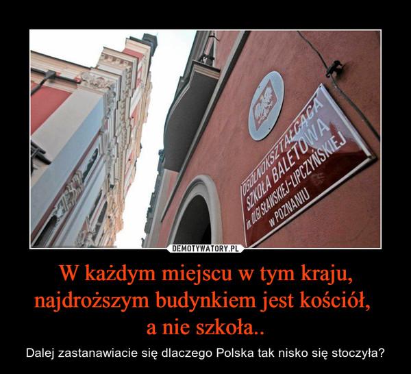 W każdym miejscu w tym kraju, najdroższym budynkiem jest kościół, a nie szkoła.. – Dalej zastanawiacie się dlaczego Polska tak nisko się stoczyła?
