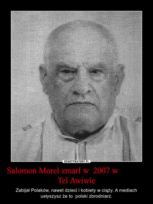 Salomon Morel zmarł w  2007 w              Tel Awiwie