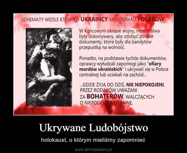 Ukrywane Ludobójstwo – holokaust, o którym mieliśmy zapomnieć