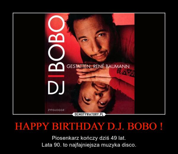 HAPPY BIRTHDAY D.J. BOBO ! – Piosenkarz kończy dziś 49 lat.Lata 90. to najfajniejsza muzyka disco.