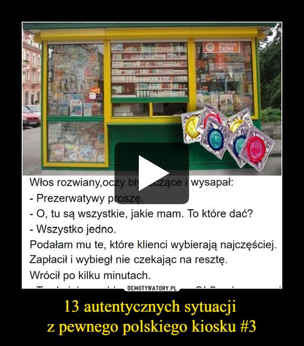 13 autentycznych sytuacji z pewnego polskiego kiosku #3 –